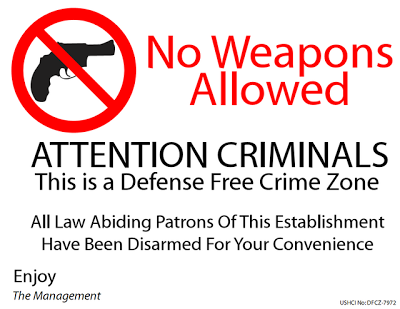 no weapons allowed- attention criminals. this is a defense free crime zone. all law abiding patrons of this establishment have been disarmed for your convenience